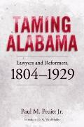 Taming Alabama: Lawyers and Reformers, 1804-1929