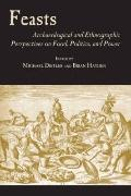 Feasts : Archaeological and Ethnographic Pespectives on Food, Politics, and Power