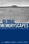 Global Memoryscapes : Contesting Remembrance in a Transnational Age