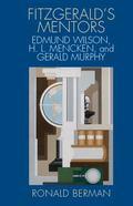 Fitzgerald's Mentors : Edmund Wilson, H.L. Mencken, and Gerald Murphy