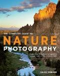 Complete Guide to Nature Photography : A Step-By-Step Process Toward Producing Amazing Outdo...