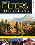 Mastering Filters for Photography: The Complete Guide to Digital and Optical Techniques for ...