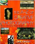A-Z of Creative Photography Over 70 Techniques Explained in Full
