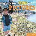 Capture Your Kids in Pictures Simple Techniques for Taking Great Family Photos With Any Camera