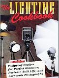 Lighting Cookbook Foolproof Recipes for Perfect Glamour, Portrait, Still Life, and Corporate...