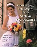 Professional Techniques for the Wedding Photographer A Complete Guide to Lighting, Posing an...