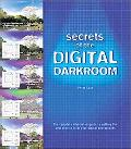 Secrets of the Digital Darkroom The Complete Illustrated Guide to Getting the Best Results f...
