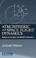 Atmospheric And Space Flight Dynamics Modeling And Simulation With MATLAB And Simulink