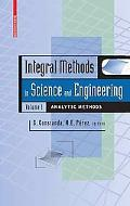 Integral Methods in Science and Engineering, Volume 1: Analytic Methods
