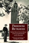 Freedom Betrayed: Herbert Hoover's Secret History of the Second World War and Its Aftermath ...