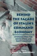 Behind the Facade of Stalin's Command Economy Evidence from the Soviet State and Party Archives