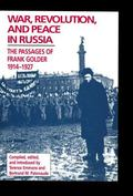War, Revolution, and Peace in Russia The Passages of Frank Golder, 1914-1927