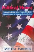 Political Money Deregulating American Politics, Selected Writings on Campaign Finance Reform