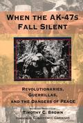 When the Ak-47s Fall Silent Revolutionaries, Guerrillas, and the Dangers of Peace