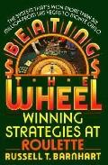 Beating the Wheel The System That Has Won over Six Million Dollars from Las Vegas to Monte C...