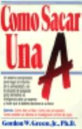 Como Sacar Una A: Getting Straight A's Spanish Language Edition