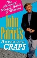 John Patrick's Advanced Craps The Sophisticated Player's Guide to Winning