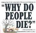 Why Do People Die? Helping Your Child Understand With Love and Illustrations