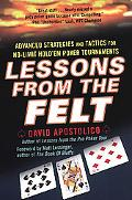 Lessons from the Felt Advanced Strategies And Tactics for No-limit Hold'em Tournaments
