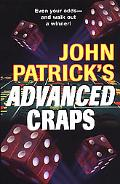 John Patrick's Advanced Craps The Advanced Player's Guide to Winning