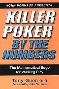 Killer Poker by the Numbers The Mathematical Edge for Winning Play