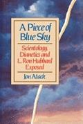 Piece of Blue Sky : Scientology, Dianetics, and L. Ron Hubbard Exposed