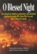 O Blessed Night! Recovering from Addiction, Codependency, and Attachment Based on the Insigh...