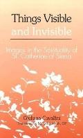Things Visible and Invisible Images in the Spirituality of St. Catherine of Siena
