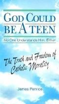 God Could Be a Teen-- No One Understands Him, Either The Truth and Freedom of Catholic Morality