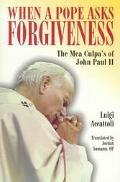 When a Pope Asks Forgiveness The Mea Culpa's of John Paul II