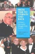 From Time to Eternity and Back A Priest's Successful Struggle With Cancer