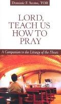 Lord, Teach Us how to Pray: A Companion to the Liturgy of the Hours