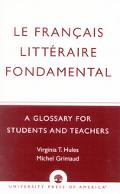 Le Francais Litteraire Fondamental A Glossary for Students and Teachers