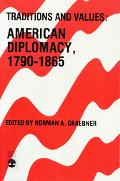 Traditions and Values American Diplomacy, 1790-1865