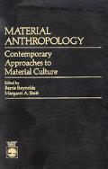 Material Anthropology Contemporary Approaches to Material Culture