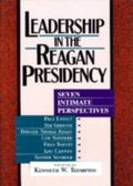 Leadership in the Reagan Presidency Seven Intimate Perspectives