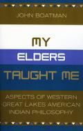 My Elders Taught Me Aspects of Western Great Lakes American Indian Philosophy
