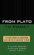 From Plato to Piaget The Greatest Educational Theorists from Across the Centuries and Around...