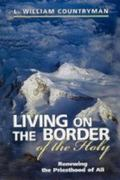 Living on the Border of the Holy Renewing the Priesthood of All