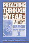 Preaching Through the Year of Matthew Sermons That Work