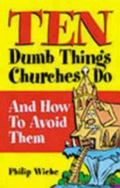 Ten Dumb Things Churches Do And How to Avoid Them