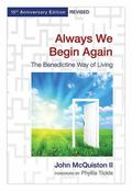 Always We Begin Again : The Benedictine Way of Living