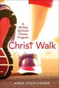 Christ Walk : A 40-Day Spiritual Fitness Program