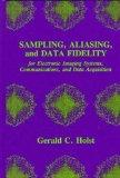Sampling, Aliasing, and Data Fidelity: For Electronic Imaging Systems, Communications, and D...