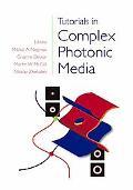 Tutorials in Complex Photonic Media (SPIE Press Monograph Vol. PM194)