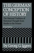German Conception of History: The National Tradition of Historical Thought from Herder to th...
