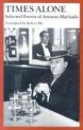Times Alone Selected Poems of Antonio Machado