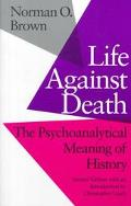 Life Against Death The Psychoanalytical Meaning of History