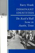 Dissonant Identities The Rock'N'Roll Scene in Austin, Texas