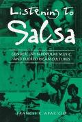Listening to Salsa Gender, Latin Popular Music, and Puerto Rican Cultures